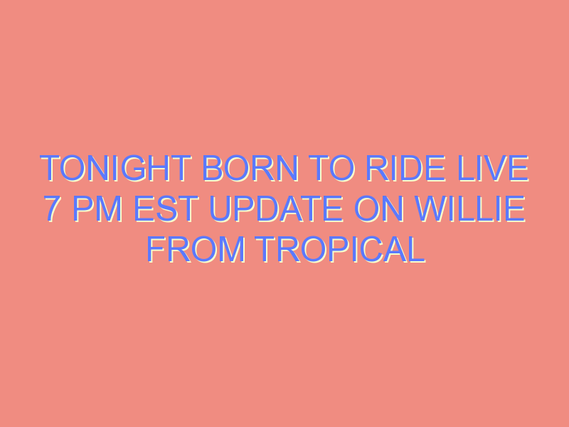 TONIGHT BORN TO RIDE LIVE 7 PM est Update on Willie from Tropical Tattoo  and information for his  Go Fund Me . Please d…